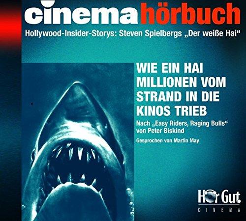 Steven SpielbergsDer weiße Hai: Hollywood-Insider-Stories. Wie ein Film das Publikum massenweise vom Strand in die Kinosäle trieb (Cinema Hörbuch)