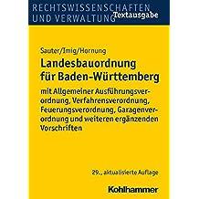 Landesbauordnung für Baden-Württemberg: mit Allgemeiner Ausführungsverordnung, Verfahrensverordnung, Feuerungsverordnung, Garagenverordnung und weiteren ergänzenden Vorschriften
