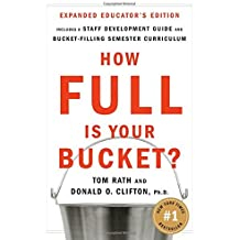 How Full Is Your Bucket? Educator's Edition: Positive Strategies for Work and Life by Tom Rath (2007-03-09)