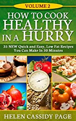 How To Cook Healthy in a Hurry: Volume 2, 35 New, Quick And Easy Low Fat  Recipes You Can Prepare In 30 Minutes (English Edition)