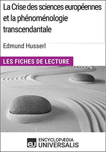 La Crise des sciences européennes et la phénoménologie transcendantale d'Edmund Husserl: Les Fiches de lecture d'Universalis par Encyclopaedia Universalis