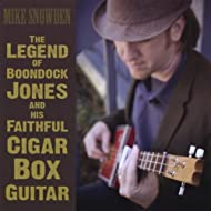 The Legend Of Boondock Jones And His Faithful Cigar Box Guitar