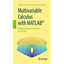 Multivariable Calculus with MATLAB®: With Applications to Geometry and Physics (English Edition)