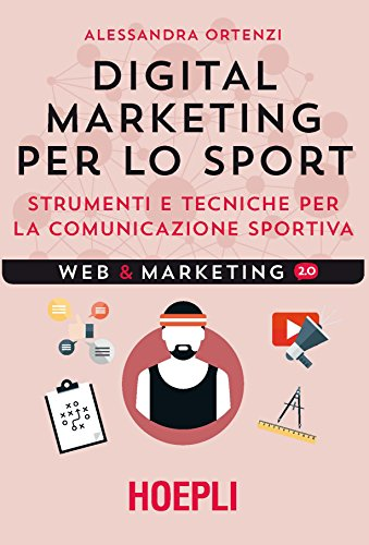 Digital marketing per lo sport. Strumenti e tecniche per la comunicazione sportiva