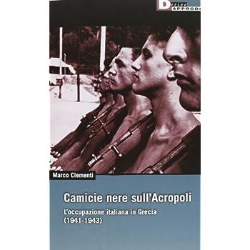 Camicie Nere Sull'acropoli. L'occupazione Italiana In Grecia (1941-1943)