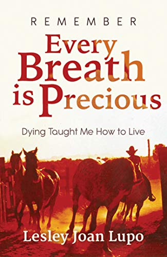 Remember, Every Breath is Precious: Dying Taught Me How to Live (English Edition)