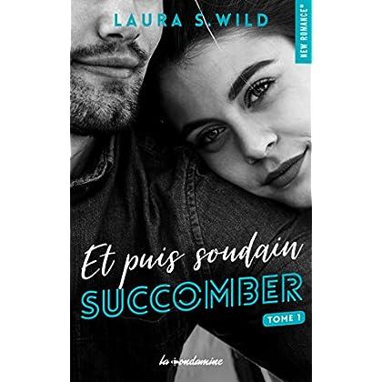 Et puis soudain - tome 1 Succomber (New romance)