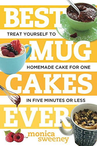 Best Mug Cakes Ever - Treat Yourself to Homemade Cake for One-Takes Just Five Minutes (Best Ever)