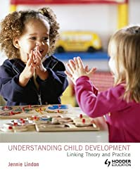 Understanding Child Development: Linking Theory and Practice (A Hodder Arnold Publication)