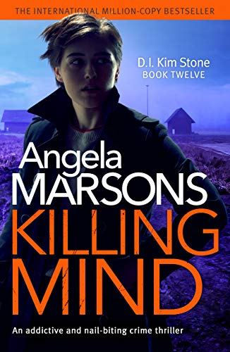 Killing Mind: An addictive and nail-biting crime thriller (Detective Kim Stone Crime Thriller Book 12)
