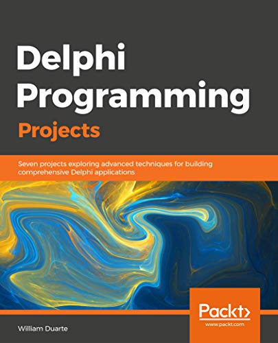 Delphi Programming Projects: Seven projects exploring advanced techniques for building comprehensive Delphi applications (English Edition)