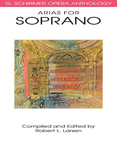 Arias for Soprano: G. Schirmer Opera Anthology (G. SCHRIMER OPERA ANTHOLOGY) (English Edition)