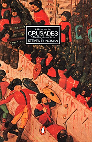 A History of the Crusades III: The Kingdom of Acre and the Later Crusades: The Kingdom Of Acre and the Later Crusades v. 3