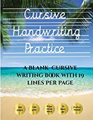 Cursive Handwriting Practice Book: 100 Blank Handwriting Practice Sheets for Cursive Writing. This Book Contai
