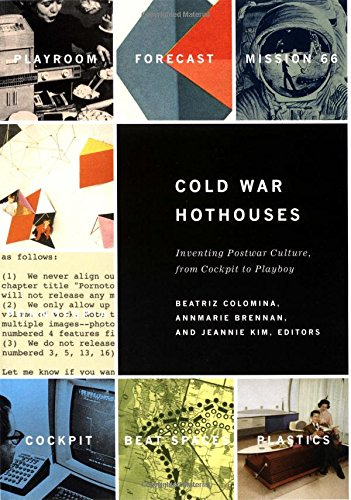 Cold War Hothouses: Inventing Postwar Culture, from Cockpit to Playboy por Brennan Hookwa Colomina