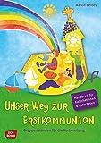 Unser Weg zur Erstkommunion. Handbuch. - Gruppenstunden für die Vorbereitung. Handbuch für Katecheten und Katechetinnen