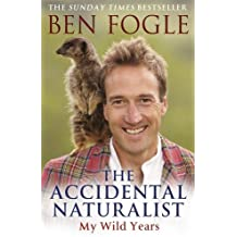 The Accidental Naturalist by Ben Fogle (2013-02-28)