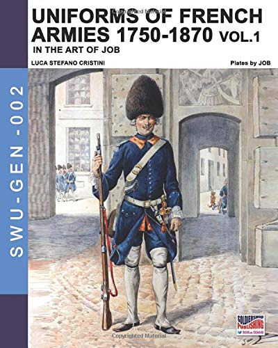 Uniforms of French armies 1750-1870 - Vol. 1 (Sodlier, Wepaons & Uniforms GEN, Band 2)
