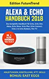 Amazon Echo Handbuch 2018: Das komplette Buch für Echo, Echo Dot, Alexa, Echo Show, Echo Plus, Echo Connect, Echo2 & Echo Buttons, Fire TV, Anleitungen, Einstellung, IFTT, Skills Bonus: East Eggs