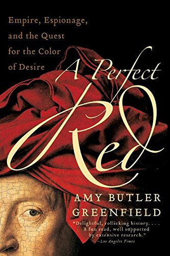 A Perfect Red: Empire, Espionage, and the Quest for the Color of Desire por Amy Butler Greenfield