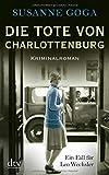 Die Tote von Charlottenburg: Kriminalroman
