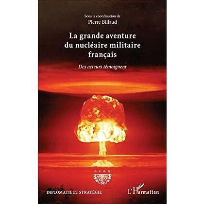 La grande aventure du nucléaire militaire français: Des acteurs témoignent (Diplomatie et stratégie)