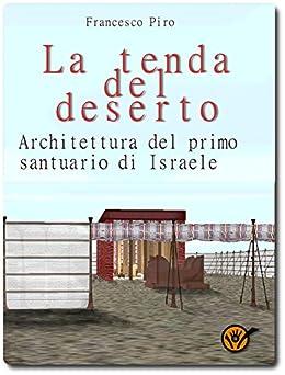 La tenda del deserto: Architettura del primo santuario di Israele von [Piro, Francesco]