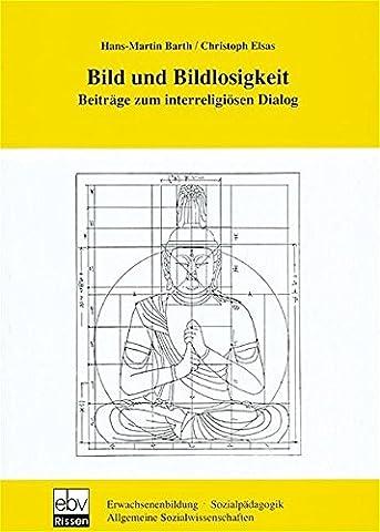 Bild und Bildlosigkeit: Beiträge zum interreligiösen Dialog - Rudolf-Otto-Symposion 1993