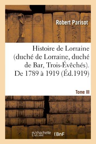 Histoire de Lorraine (duché de Lorraine, duché de Bar, Trois-Évêchés). Tome III. De 1789 à 1919