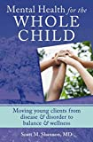 [(Mental Health for the Whole Child : Moving Young Clients from Disease & Disorder to Balance & Wellness)] [By (author) Scott M. Shannon] published on (August, 2013)