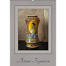 Arznei Fayencen (Wandkalender 2019 DIN A2 hoch): Arznei Fayencen aus den letzten Jahrhunderten (Monatskalender, 14 Seiten ) (CALVENDO Kunst)