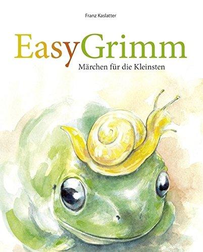 EasyGrimm: Märchenerzählen leicht gemacht - für die Kleinsten in der Sprachförderung, im Kindergarten und in der Schule (Kleinste Leichter)