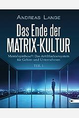 Das Ende der Matrix-Kultur I: Mentalsynthese®: Das Antiblockiersystem für Gehirn und Unternehmen Taschenbuch