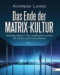 Das Ende der Matrix-Kultur I: Mentalsynthese®: Das Antiblockiersystem für Gehirn und Unternehmen