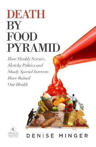 Death by Food Pyramid: How Shoddy Science, Sketchy Politics and Shady Special Interests Have Ruined Our Health Shady Ltd