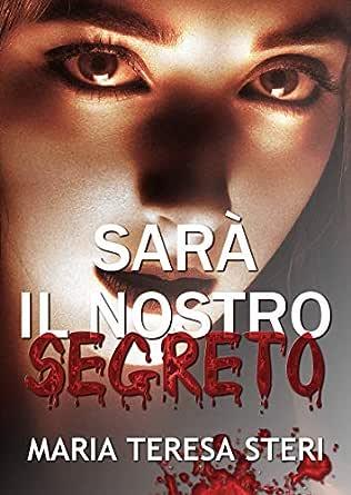 Sarà il nostro segreto: (Thriller Psicologico) eBook: Steri, Maria Teresa:  Amazon.it: Kindle Store