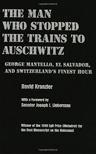 Man Who Stopped the Trains to Auschwitz: George Mantello, El Salvador and Switzerland's Finest Hour (Religion, Theology and the Holocaust)