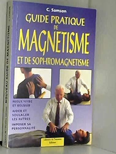 Guide pratique de magnétisme et de sophromagnétisme. Mieux vivre et réussir.