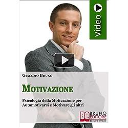 Videocorso di motivazione. Psicologia della motivazione per automotivarsi e motivare gli altri. DVD