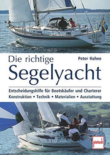 Die richtige Segelyacht: Entscheidungshilfe für Bootskäufer und Charterer