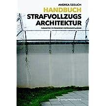 Handbuch Strafvollzugsarchitektur: Parameter Zeitgemasser Gefangnisplanung