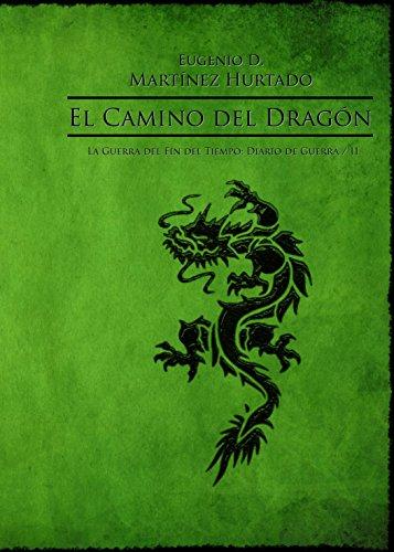 EL CAMINO DEL DRAGÓN: LA GUERRA DEL FIN DEL TIEMPO: DIARIO DE GUERRA/II por Eugenio Martinez Hurtado