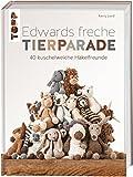 Edwards freche Tierparade: 40 kuschelweiche Häkelfreunde - Kerry Lord