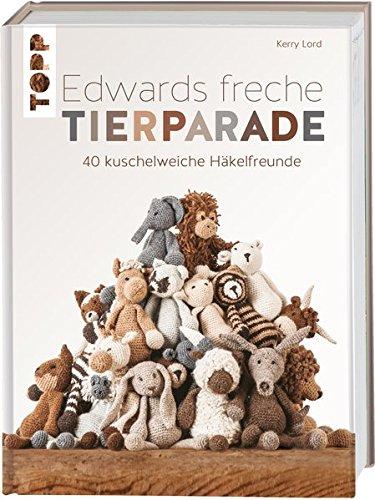 Preisvergleich Produktbild Edwards freche Tierparade: 40 kuschelweiche Häkelfreunde