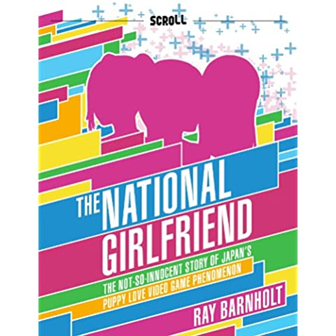 The National Girlfriend: The Not-So-Innocent Story of Japan's Puppy Love Video Game Phenomenon (English Edition)
