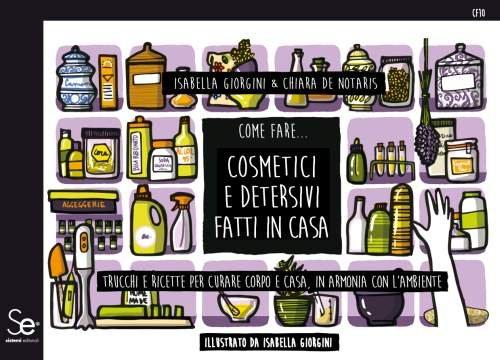 come fare... cosmetici e detersivi fatti in casa. trucchi e ricette per curare corpo e casa in armonia con l'ambiente