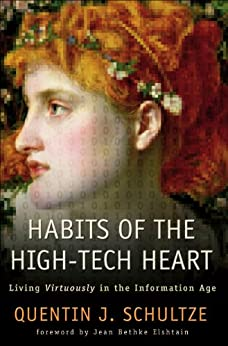 Habits of the High-Tech Heart: Living Virtuously in the Information Age by [Schultze, Quentin J.]