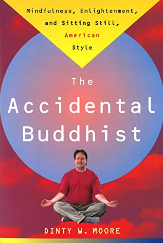 Accidental Buddhist: Mindfulness, Enlightenment, and Sitting Still, American Style