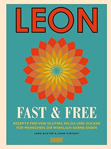 LEON. Fast & Free: Rezepte frei von Gluten, Milch und Zucker für Menschen, die wirklich gerne essen (Fast-food-rezepte)