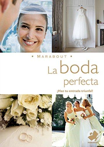 La Boda Perfecta: Haz Que Ese Memorable Dia Sea Lo Maximo (Marabout)